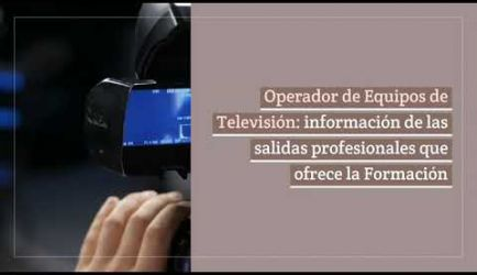 Las salidas profesionales que ofrece el Curso a Distancia de Operador de Equipos de Televisión al titularte